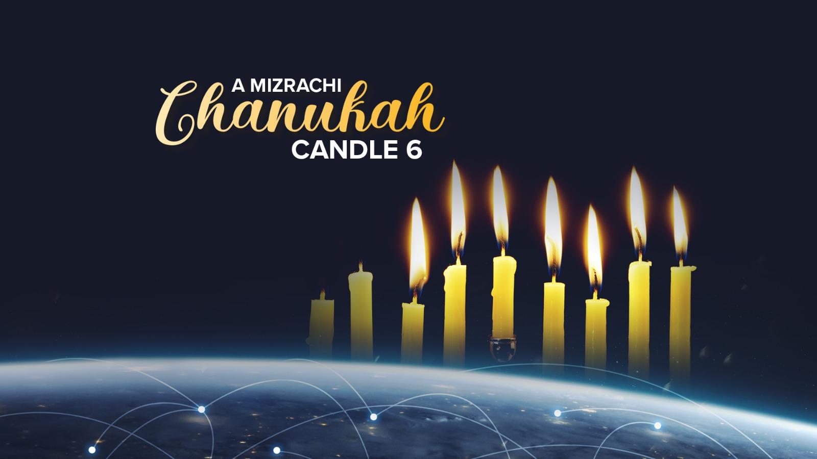 A Mizrachi Chanukah – Candle 6